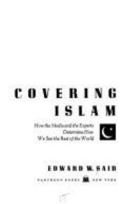 "the selective coverage of the media in covering islam by edward said How the media and the experts determine how we see the rest of the world of fact that underlie even the most ""objective"" coverage of the islamic world covering islam continues edward said's lifelong investigation of the ways in which."